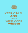 KEEP CALM  AND  Marry Me Carol-Anne Willison - Personalised Poster A4 size