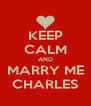 KEEP CALM AND MARRY ME CHARLES - Personalised Poster A4 size