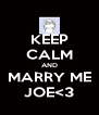 KEEP CALM AND MARRY ME JOE<3 - Personalised Poster A4 size