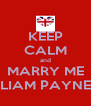 KEEP CALM and MARRY ME LIAM PAYNE - Personalised Poster A4 size