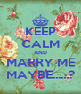 KEEP CALM AND MARRY ME MAYBE......? - Personalised Poster A4 size