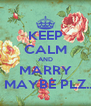 KEEP CALM AND MARRY ME MAYBE PLZ......? - Personalised Poster A4 size