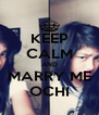 KEEP CALM AND MARRY ME OCHI - Personalised Poster A4 size