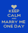 KEEP CALM AND MARRY ME  ONE DAY - Personalised Poster A4 size