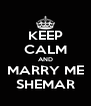 KEEP CALM AND MARRY ME SHEMAR - Personalised Poster A4 size