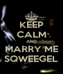 KEEP CALM AND MARRY ME SQWEEGEL - Personalised Poster A4 size