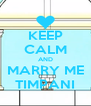 KEEP CALM AND MARRY ME TIMPANI - Personalised Poster A4 size