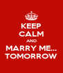 KEEP CALM AND MARRY ME... TOMORROW - Personalised Poster A4 size