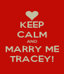 KEEP CALM AND MARRY ME TRACEY! - Personalised Poster A4 size