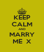 KEEP CALM AND MARRY ME  X - Personalised Poster A4 size