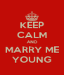 KEEP CALM AND MARRY ME YOUNG - Personalised Poster A4 size