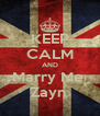 KEEP CALM AND Marry Me  Zayn  - Personalised Poster A4 size
