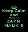 Keep Calm and Marry Me ZAYN  MALIK  !! - Personalised Poster A4 size