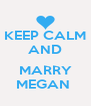 KEEP CALM AND  MARRY MEGAN  - Personalised Poster A4 size