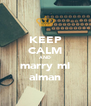 KEEP CALM AND marry mi aiman - Personalised Poster A4 size