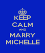 KEEP CALM AND MARRY MICHELLE - Personalised Poster A4 size