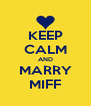 KEEP CALM AND MARRY MIFF - Personalised Poster A4 size