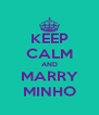 KEEP CALM AND MARRY MINHO - Personalised Poster A4 size