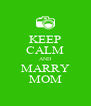 KEEP CALM AND MARRY MOM - Personalised Poster A4 size
