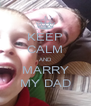 KEEP CALM AND MARRY MY DAD - Personalised Poster A4 size