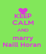 KEEP CALM AND marry Naill Horan  - Personalised Poster A4 size