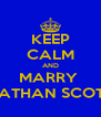 KEEP CALM AND MARRY  NATHAN SCOTT - Personalised Poster A4 size