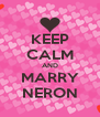 KEEP CALM AND MARRY NERON - Personalised Poster A4 size