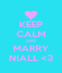 KEEP CALM AND MARRY NIALL <3 - Personalised Poster A4 size