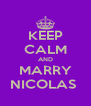 KEEP CALM AND MARRY NICOLAS  - Personalised Poster A4 size