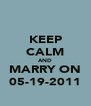 KEEP CALM AND MARRY ON 05-19-2011 - Personalised Poster A4 size