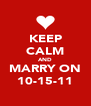 KEEP CALM AND MARRY ON 10-15-11 - Personalised Poster A4 size