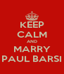 KEEP CALM AND MARRY PAUL BARSI - Personalised Poster A4 size