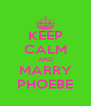 KEEP CALM AND MARRY PHOEBE - Personalised Poster A4 size