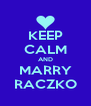 KEEP CALM AND MARRY RACZKO - Personalised Poster A4 size