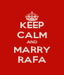KEEP CALM AND MARRY RAFA - Personalised Poster A4 size
