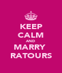 KEEP CALM AND MARRY  RATOURS - Personalised Poster A4 size