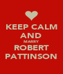 KEEP CALM AND MARRY ROBERT PATTINSON - Personalised Poster A4 size