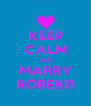 KEEP CALM and MARRY ROBERT! - Personalised Poster A4 size