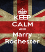 KEEP CALM AND Marry Rochester - Personalised Poster A4 size