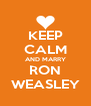 KEEP CALM AND MARRY RON WEASLEY - Personalised Poster A4 size