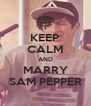 KEEP CALM AND MARRY SAM PEPPER - Personalised Poster A4 size