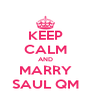 KEEP CALM AND MARRY SAUL QM - Personalised Poster A4 size