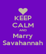 KEEP CALM AND Marry Savahannah - Personalised Poster A4 size
