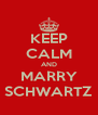 KEEP CALM AND MARRY SCHWARTZ - Personalised Poster A4 size