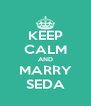 KEEP CALM AND MARRY SEDA - Personalised Poster A4 size