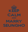 KEEP CALM AND MARRY SEUNGHO - Personalised Poster A4 size