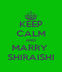 KEEP CALM AND MARRY  SHIRAISHI - Personalised Poster A4 size