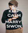 KEEP CALM AND MARRY  SIWON - Personalised Poster A4 size