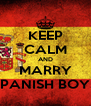 KEEP CALM AND MARRY SPANISH BOYS - Personalised Poster A4 size