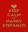 KEEP CALM AND MARRY STEFANOS - Personalised Poster A4 size